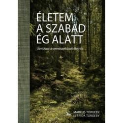 Frida Torgeby - Markus Torgeby: Életem a szabad ég alatt - Útmutató a természetközeli élethez