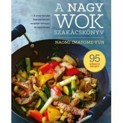 Naomi Imatome-Yun: A nagy wok szakácskönyv