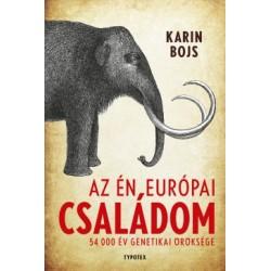 Karin Bojs: Az én európai családom - 54 000 év genetikai öröksége