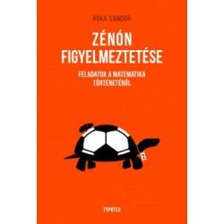 Róka Sándor: Zénón figyelmeztetése - Feladatok a matematika történetéből