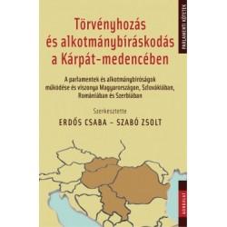 Erdős Csaba - Szabó Zsolt: Törvényhozás és alkotmánybíráskodás a Kárpát-medencében - A parlamentek és alkotmánybíróságok műkö...