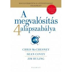 Sean Covey - Jim Huling - Chris McChesney: A megvalósítás 4 alapszabálya