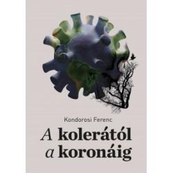 Kondorosi Ferenc: A kolerától a koronáig - Az epidemiológiától a jogtudományig