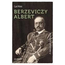 Gali Máté: Berzeviczy Albert - A márványarcú miniszter