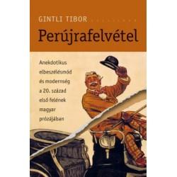 Gintli Tibor: Perújrafelvétel - Anekdotikus elbeszélésmód és modernség a 20. század első felének magyar prózájában