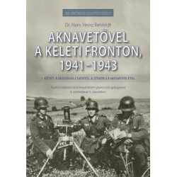 Dr. Hans Heinz Rehfeldt: Aknavetővel a keleti fronton, 1941-1943 - I. kötet - A moszkvai csatától a Zitadelle hadműveletig