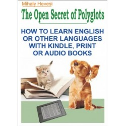Hevesi Mihály: The Open Secret of Polyglots - How to learn English or other Languages with Kindle, Print or Audio Books
