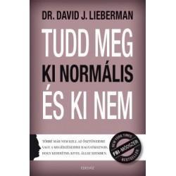 Dr. David J. Lieberman: Tudd meg, ki normális, és ki nem - Többé már nem kell az ösztöneidre vagy a megérzéseidre hagyatkozno...