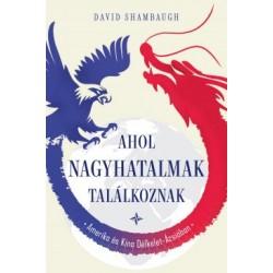 David Shambaugh: Ahol a nagyhatalmak találkoznak - Amerika és Kína Délkelet-Ázsiában