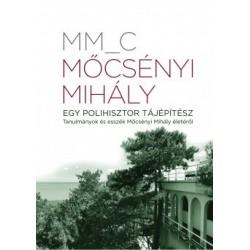 Mm_C: Mőcsényi Mihály - Egy polihisztor tájépítész - Tanulmányok és esszék Mőcsényi Mihály életéről