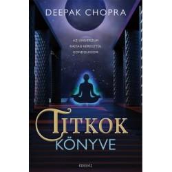 Deepak Chopra: Titkok könyve - Az univerzum rajtad keresztül gondolkodik
