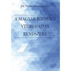 Pataki János István: A magyar bírósági végrehajtás rendszere. - A bírósági végrehajtási eljárás rendszere, a végrehajtó szerv...