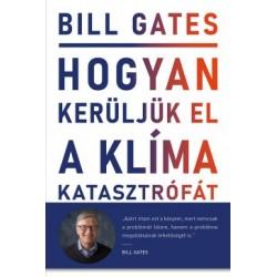 Bill Gates: Hogyan kerüljük el a klímakatasztrófát? - Lehetőségeink a megoldást jelentő áttöréshez