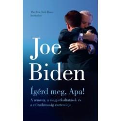 Joe Biden: Ígérd meg, Apa! - A remény, a megpróbáltatások és a céltudatosság esztendeje