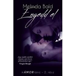 Melinda Bald: Engedd el - mÁMORtánc II. rész