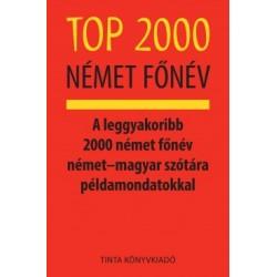 Kalmár Éva Júlia: Top 2000 német főnév - A leggyakoribb 2000 német főnév német?magyar szótára példamondatokkal