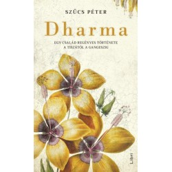 Szűcs Péter: Dharma - Egy család regényes története a Tiszától a Gangeszig