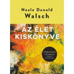 Neale Donald Walsch: Az élet kiskönyve - Útmutató a Beszélgetések Istennel című könyvhöz