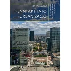 Bajnai László: Fenntartható urbanizáció - A városfejlesztés története, elmélete és gyakorlata