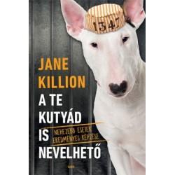 Jane Killion: A te kutyád is nevelhető - Nehezebb esetek eredményes képzése