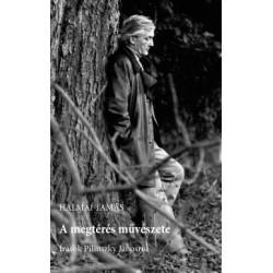 Halmai Tamás: A megtérés művészete - Írások Pilinszky Jánosról