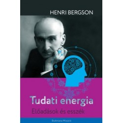 Henri Bergson: Tudati energia - Előadások és esszék