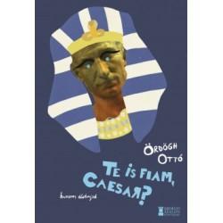 Ördögh Ottó: Te is fiam, Caesar? - Humoros irodalmi életrajzok