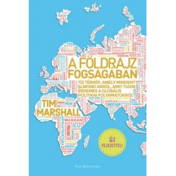 Tim Marshall: A földrajz fogságában - Tíz térkép, amely mindent elmond arról, amit tudni érdemes a globális politikai folyama...