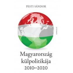 Pesti Sándor: Magyarország külpolitikája 2010-2020