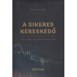 Bence Balázs: A Sikeres Kereskedő - Vételi és eladási pontok, stratégiák, tőzsdepszichológia