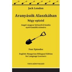 Jack London: Aranyásók Alaszkában - Angol-magyar kétnyelvű kiadás nyelvtanulók számára