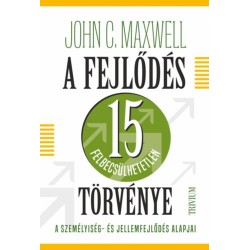 John C. Maxwell: A fejlődés 15 felbecsülhetetlen törvénye