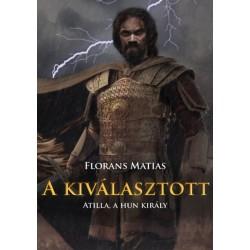 Florans Matias: A kiválasztott - Atilla, a hun király