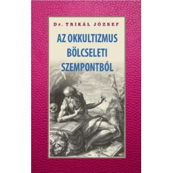 Dr. Trikál József: Az okkultizmus bölcseleti szempontból