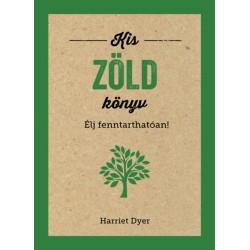 Harriet Dyer: Kis zöld könyv - Élj fenntarthatóan!