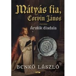 Benkő László: Mátyás fia, Corvin János I. - Árulók diadala