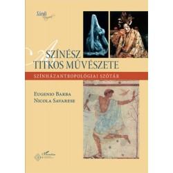 Eugenio Barba, Savarese, Nicola: A színész titkos művészete - Színházantropológiai szótár