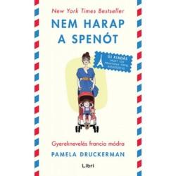 Pamela Druckerman: Nem harap a spenót - Gyereknevelés francia módra