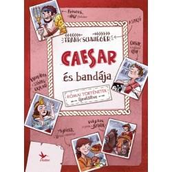 Frank Schwieger: Caesar és bandája - Római történetek újratöltve
