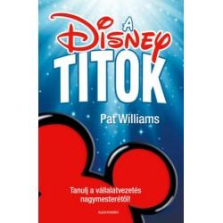 Pat Williams: A Disney-titok - Tanulj a vállalatvezetés nagymesterétől!