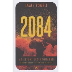 James Powell: 2084 - Az eltűnt jég nyomában - Képzelt riport a klímaváltozásról