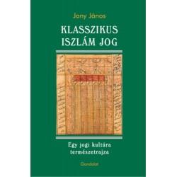 Jany János: Klasszikus iszlám jog - Egy jogi kultúra természetrajza