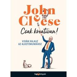 John Cleese: Csak kreatívan! - Vidám kalauz az alkotómunkához