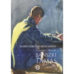 Szabó György, Somodi József: Az alföld festője Bánszki Tamás