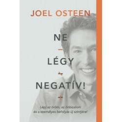 Joel Osteen: Ne légy negatív! - Lépj az öröm, az önbizalom és a személyes befolyás új szintjére!