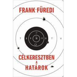 Frank Füredi: Célkeresztben a határok