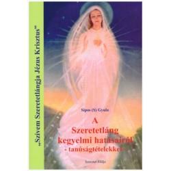 Sipos (S) Gyula: A Szeretetláng kegyelmi hatásairól - - tanúságtételekkel -