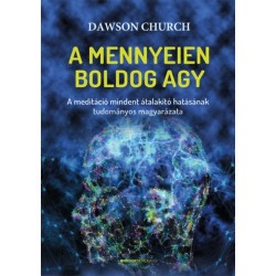 Dawson Church: A mennyeien boldog agy - A meditáció mindent átalakító hatásának tudományos magyarázata