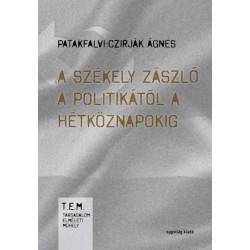 Patakfalvi-Czirják Ágnes: A székely zászló a politikától a hétköznapokig