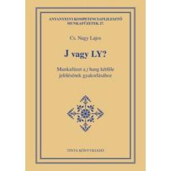 CS. Nagy Lajos: J vagy Ly? - Munkafüzet a j hang kétféle jelölésének gyakorlásához